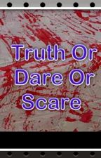 Truth Or Dare Or Scare by awesomeanto