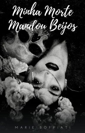 Minha Morte Mandou Beijos ( Nova Versão) by Marie-Soffiati