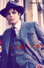 My Stalker (MJ story) by lestwins_moonwalker1