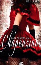 Para Sempre Sua Chapeuzinho by PriscillaFerraz8