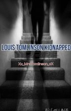 LOUIS TOMLINSON KIDNAPPED by xx_MrsTomlinson_xx