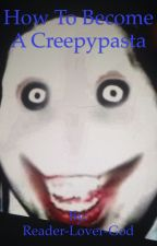 How to create a creepypasta story by Reader-Lover-God