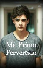Mi primo pervertido ( Jos Canela & tu )-TERMINADA  by domanicoder