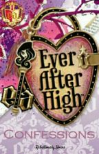 Ever After High Confessions (ON HOLD) by Rebelliously_Yours