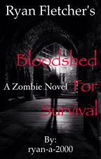 Bloodshed for survival-A zombie novel by ryan-a-2000