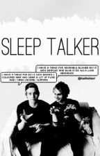 Sleep Talker ✔ (boyxboy) by stopitreina