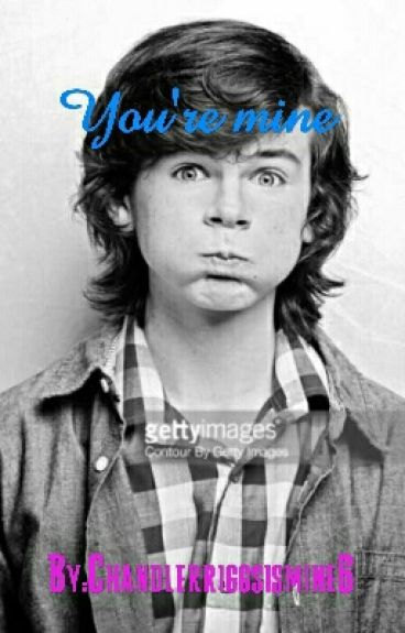 You're mine *Chandler Riggs*