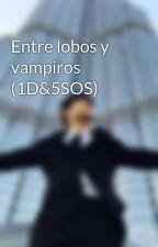 Entre lobos y vampiros (1D&5SOS) by melbarikerlover
