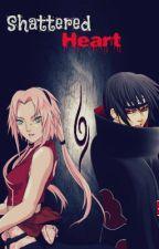 Shattered Heart [Sakura/Itachi] | ON HIATUS by SimplyNostalgic