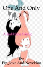 Bubbline ~ One And Only by nevenoodle