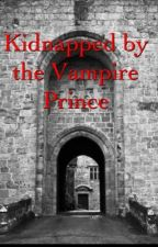 Kidnapped by the Vampire Prince by DarkAngel182012