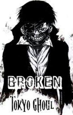 Broken (Tokyo Ghoul) by terriblewrite
