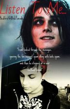 Listen To Me... ~Frerard {BoyxBoy} by HedfirstfrBlckParade