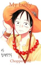 My Luffy (Luffy x Reader) by Chopper4682
