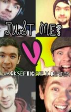 Just Me? (Jacksepticeye X Reader) DISCONTINUED by irkmooncat