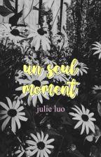 Un seul moment [en pause] by isitjulie