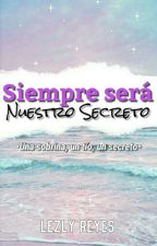Siempre Será Nuestro Secreto. by lezlyreyes