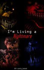 I'm Living a Nightmare (FNAF4)  by conny_kawaii