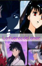 La fuerza del amor (inuyasha y aome) by taisdeluque