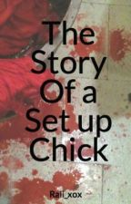 The Story Of a Set up Chick by Raii_xox
