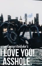 I Love You! Asshole. by yourfavouritedyke
