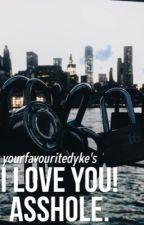 I Love You! Asshole. by yourfavouritedyke