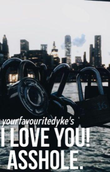 I Love You! Asshole.