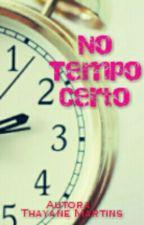 No Tempo Certo (EM REVISÃO) by ThayaneMartinsTM