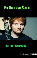Ed Sheeran Fanfic by Time-Turner223