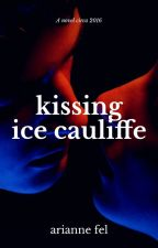 Kissing Ice Cauliffe (Under Editing) by aryanugh