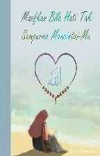 Maafkan Bila Hati Tak Sempurna Mencintai-Mu by Fashihatunnisa