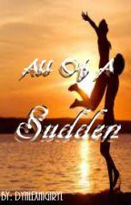 All of a Sudden by DynlexNigiryl