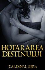 Hotararea destinului(FINALIZATA) by Devethe