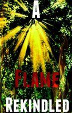 A Flame Rekindled by Cross3Moon