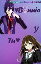 ❤Bonnie y Tu❤ -Editando- by -SayuriShipper-