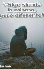 ♡Sigo siendo la misma, pero diferente♥ by mairen0326