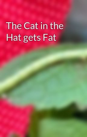 The Cat in the Hat gets Fat by One_badass_stapler
