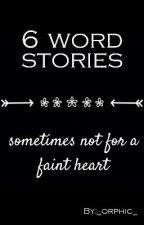 6 word stories. by _orphic_