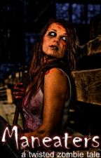 Maneater :: A Twisted Zombie Tale by xerocide