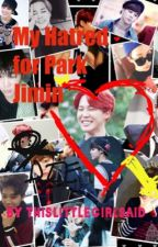 My Hatred for Park Jimin[NOT COMPLETE] by thislittlegirlsaid