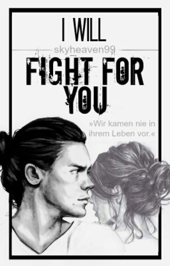 I will fight for you