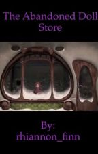 The Abandoned Doll Store by rhiannon_finn