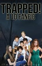 Trapped! (A 1D fan fic) *EDITING* by these_littlethings