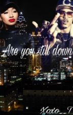 Are You Still Down ( COMPLETED , EDITING )  by XOXO__T