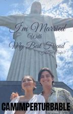 I'M MARRIED WITH MY BESTFRIEND(JaDine Fanfic) by camimperturbable