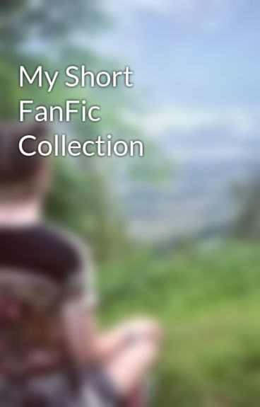 My Short FanFic Collection by viiyachan