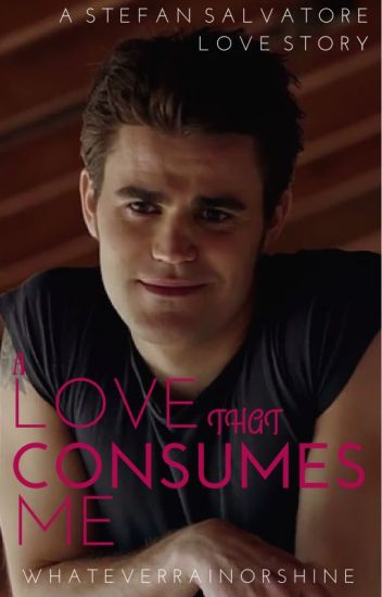 A Love That Consumes Me (Stefan Salvatore) (Boyxboy)