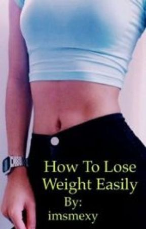 How to lose weight easily by imsmexy