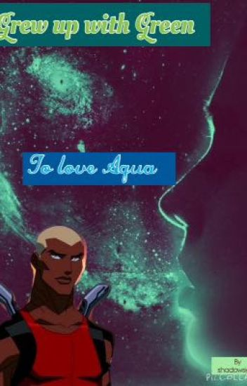 Grew up with Green. To love Aqua. (A YJ fanfic/ Kaldur: Aqualad Love story.)