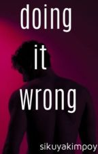 DOING IT WRONG [ Montreal #1] {COMPLETED} by MrWildScotts